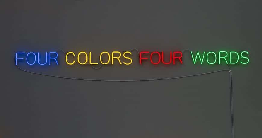 Joseph Kosuth - Four Colors Four Words - 1966. Colored neon.