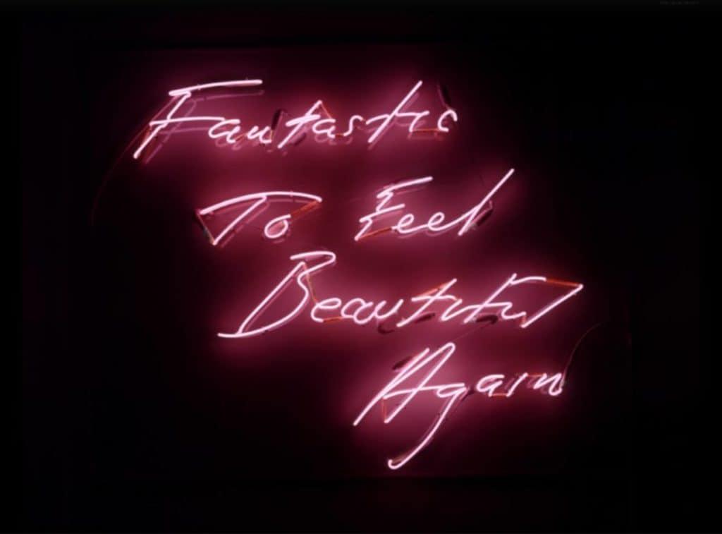 Tracey Emin - Fantastic to Feel Beautiful Again - 1997. Neon wall sculpture.
