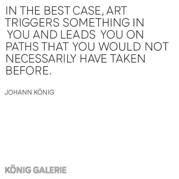 A quote from Johann König, director of König Galerie and instigator of the 10am series.