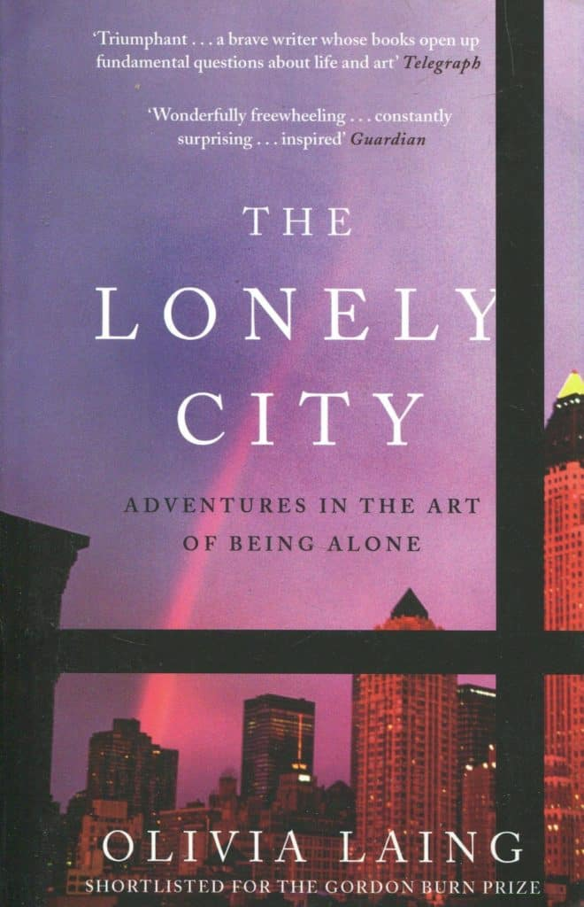 Olivia Laing, The Lonely City: Adventures in the Art of Being Alone, 2016