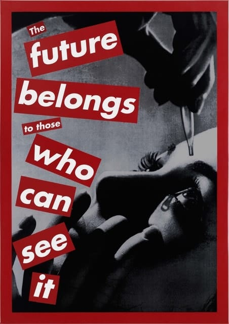 Barbara Kruger: The future belongs to those who can see it